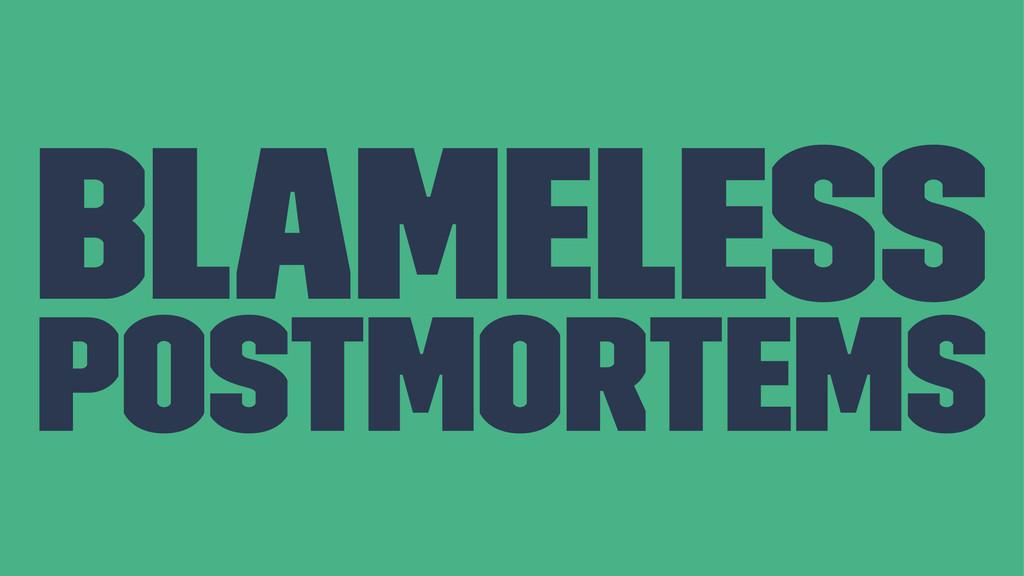 Blameless Postmortems