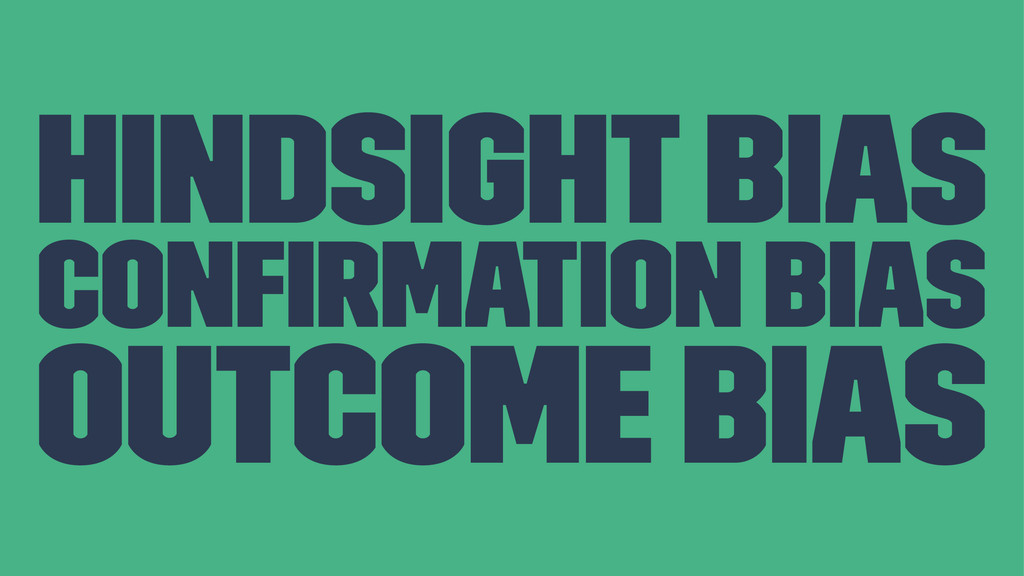 Hindsight Bias Confirmation Bias Outcome Bias
