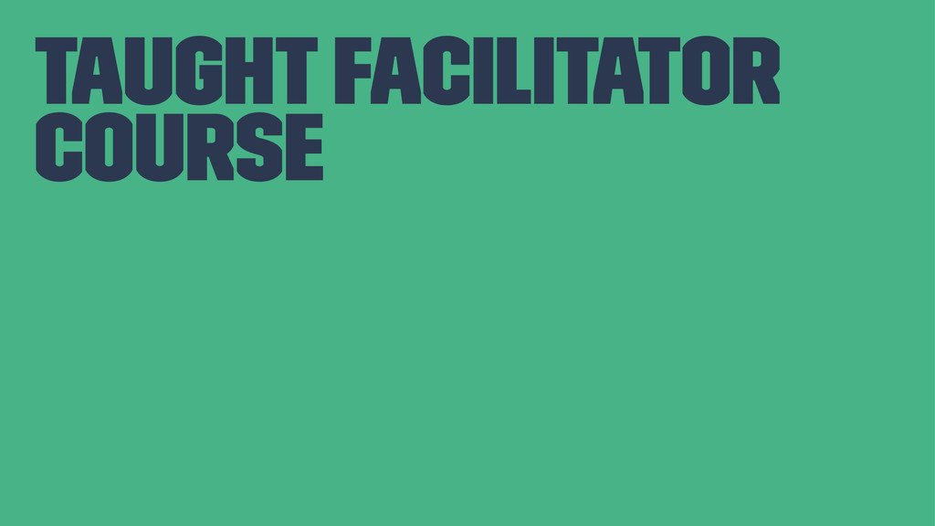 Taught Facilitator Course