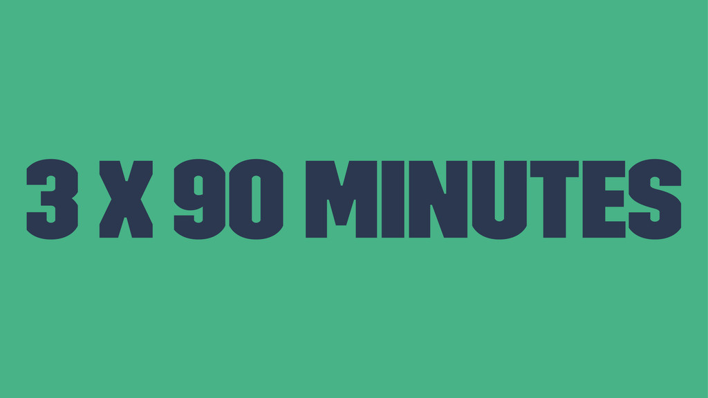 3 x 90 minutes