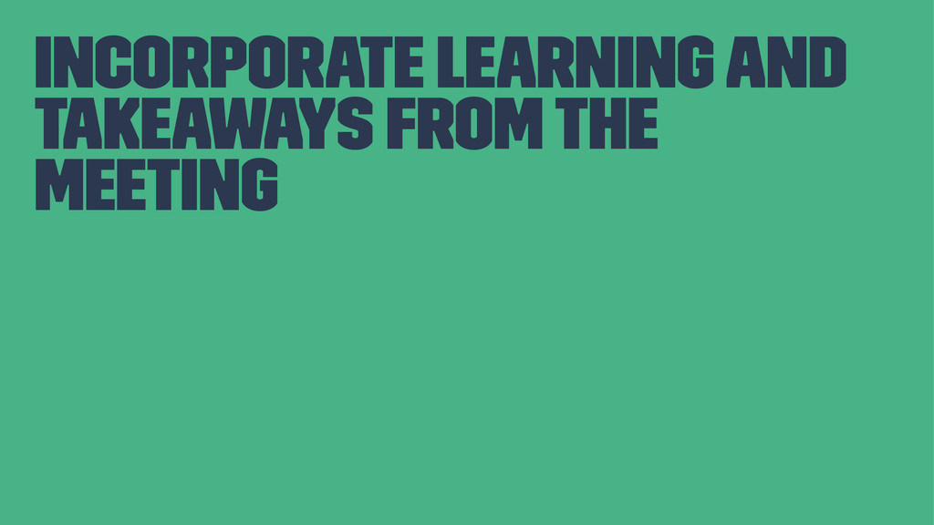 incorporate learning and takeaways from the mee...
