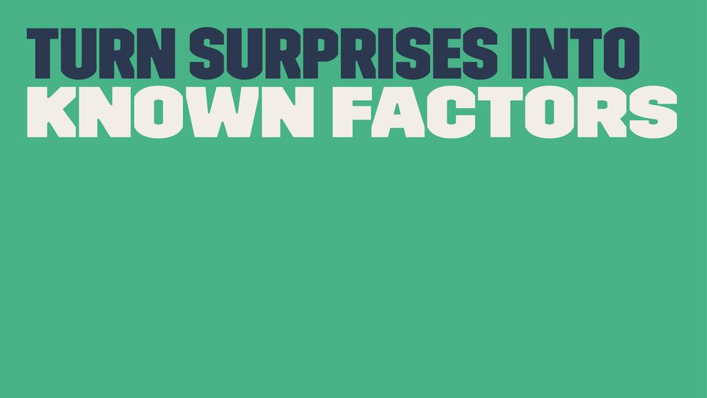 turn surprises into known factors