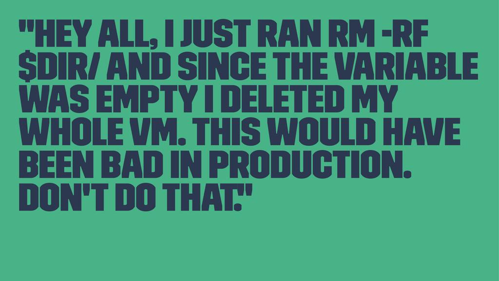 """Hey all, I just ran rm -rf $DIR/ and since the..."