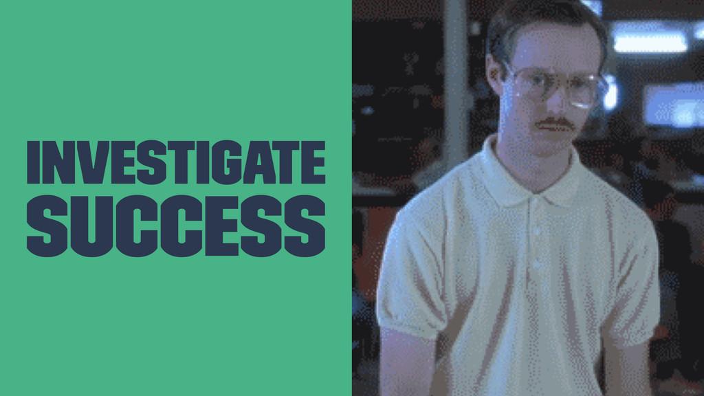 Investigate Success