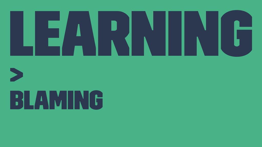 Learning > Blaming
