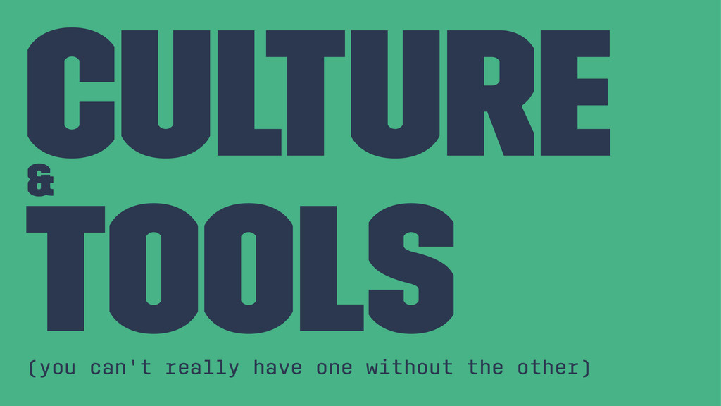 Culture & Tools (you can't really have one with...