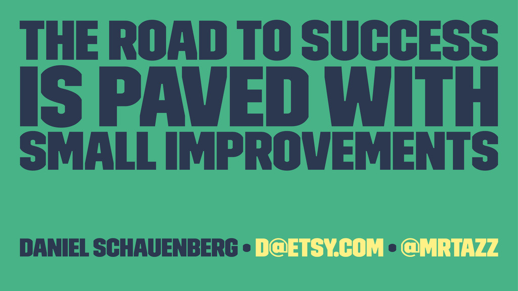 The Road to Success is paved with Small Improve...