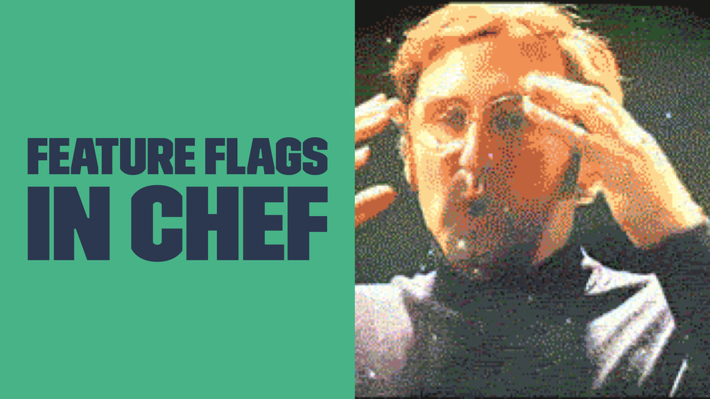Feature Flags in Chef