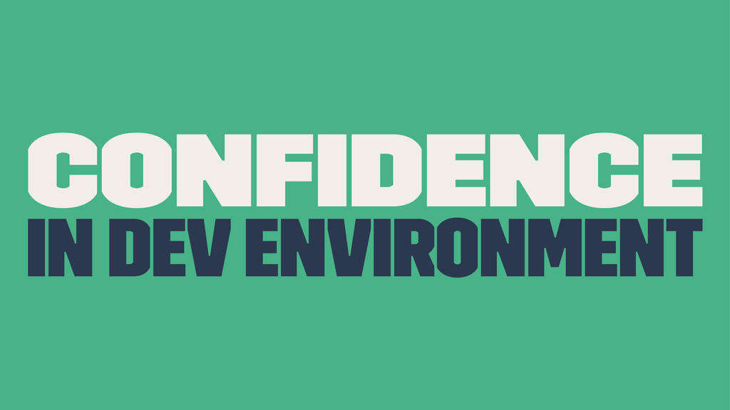 Confidence in Dev Environment