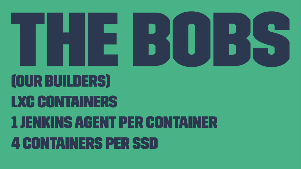The Bobs (our builders) LXC Containers 1 Jenkin...