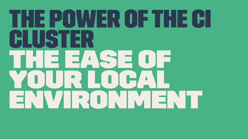 The power of the CI Cluster The ease of your lo...