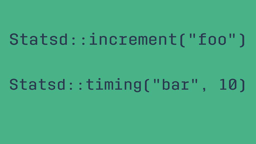 """Statsd::increment(""""foo"""") Statsd::timing(""""bar"""", ..."""