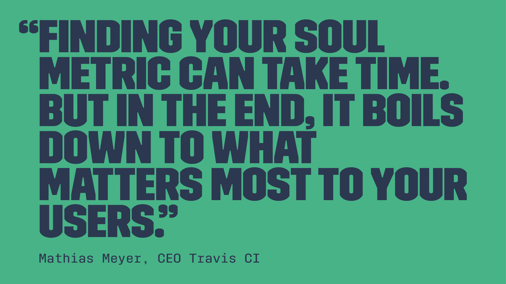 """""""Finding your soul metric can take time. But in..."""
