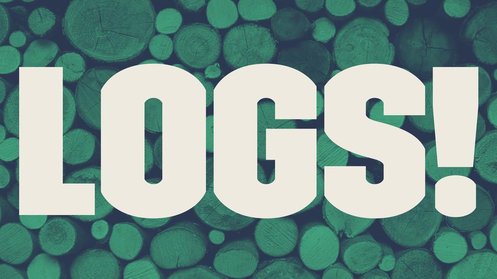 Logs!