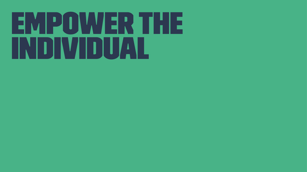 Empower the Individual