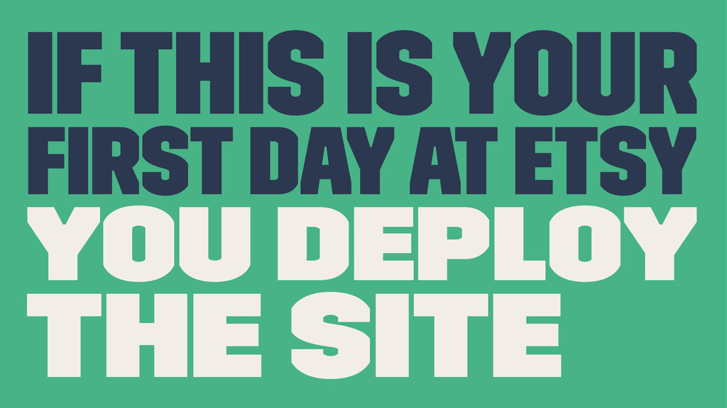If this is your first day at Etsy you deploy the...