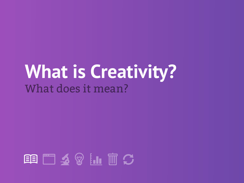 "! "" # $ % & ' What does it mean? What is Creati..."