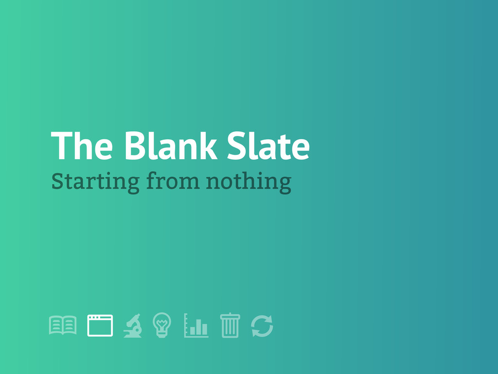 "! "" # $ % & ' The Blank Slate Starting from not..."
