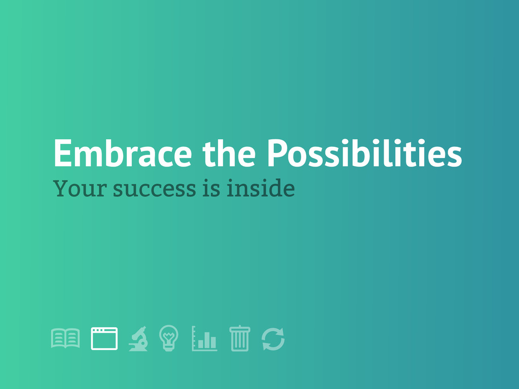 "! "" # $ % & ' Embrace the Possibilities Your su..."