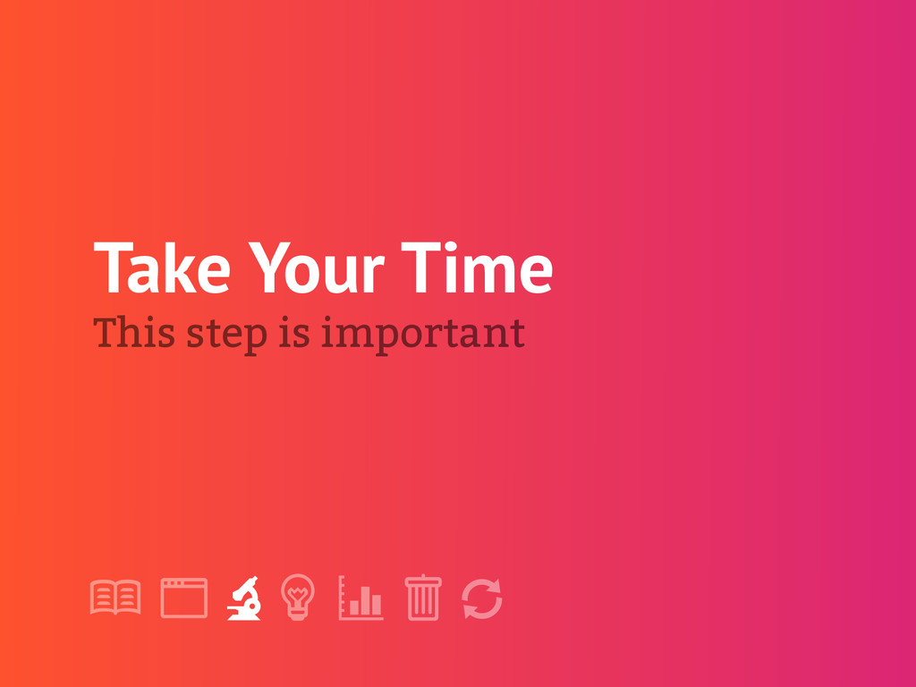 "! "" # $ % & ' Take Your Time This step is impor..."