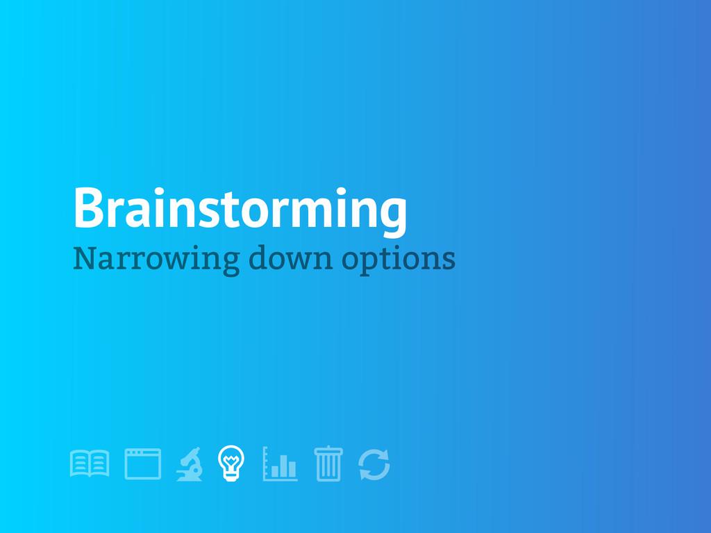 "! "" # $ % & ' Brainstorming Narrowing down opti..."