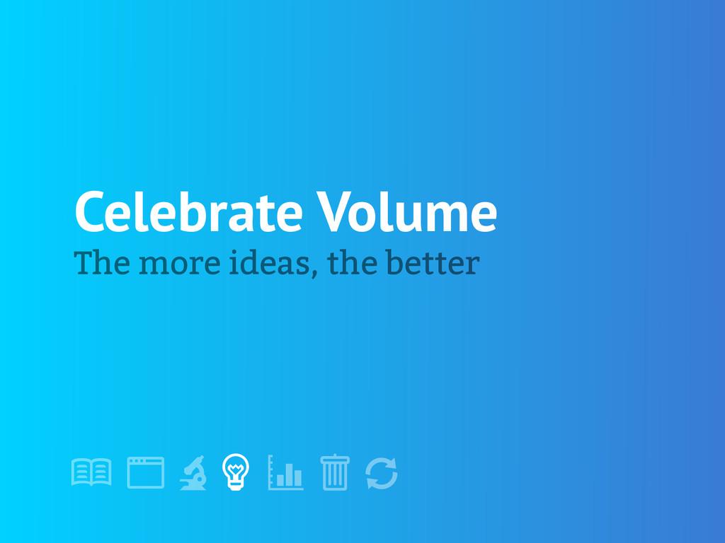 "! "" # $ % & ' Celebrate Volume The more ideas, ..."