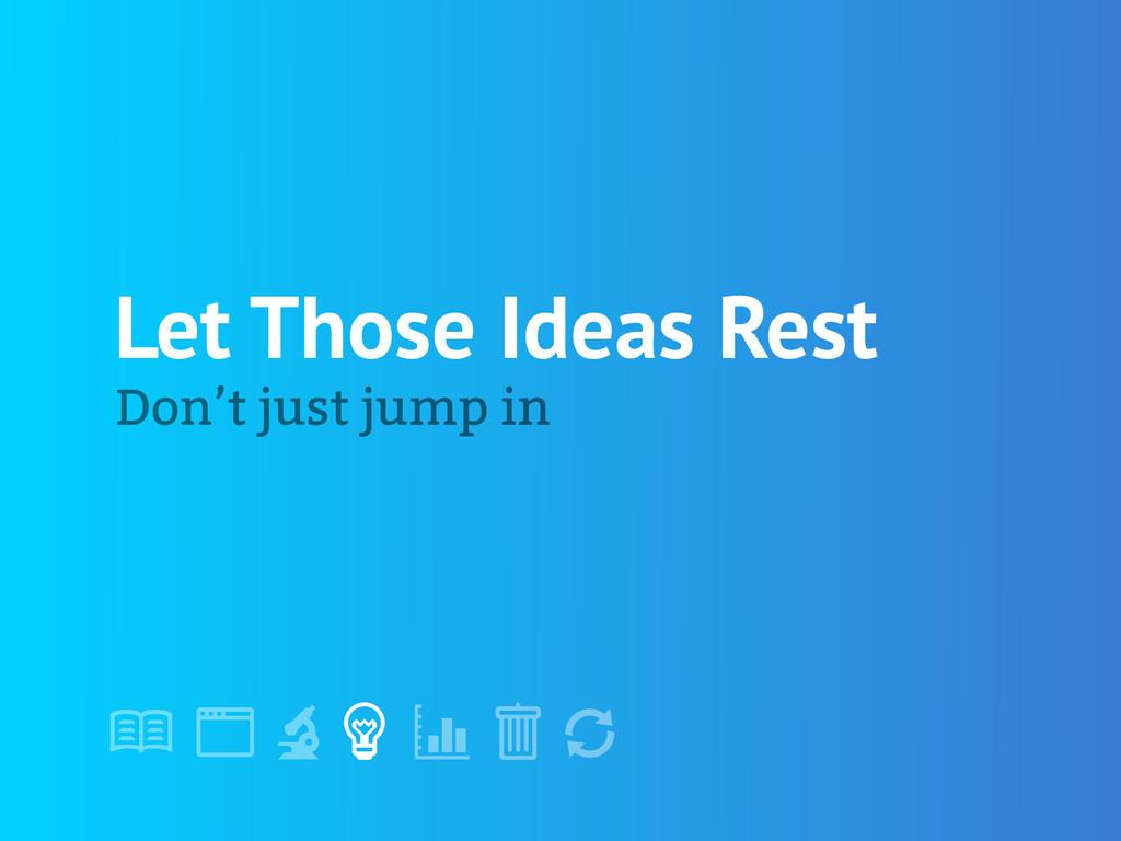 """! """" # $ % & ' Let Those Ideas Rest Don't just j..."""