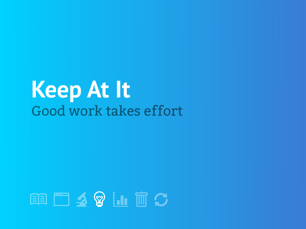 "! "" # $ % & ' Keep At It Good work takes effort"