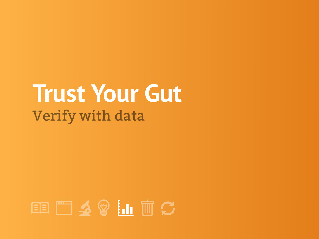 "! "" # $ % & ' Trust Your Gut Verify with data"