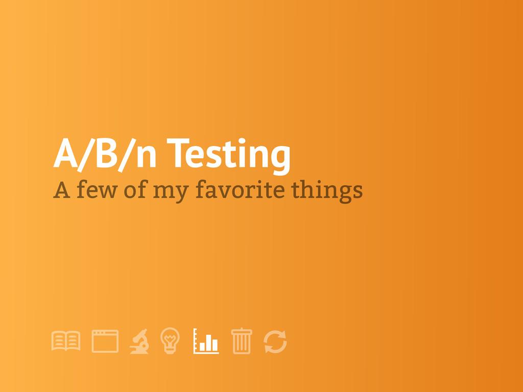"! "" # $ % & ' A/B/n Testing A few of my favorit..."