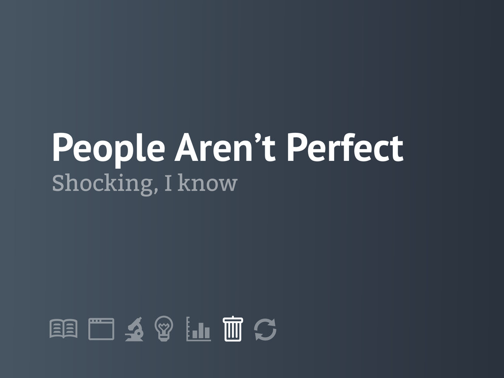 "! "" # $ % & ' People Aren't Perfect Shocking, I..."