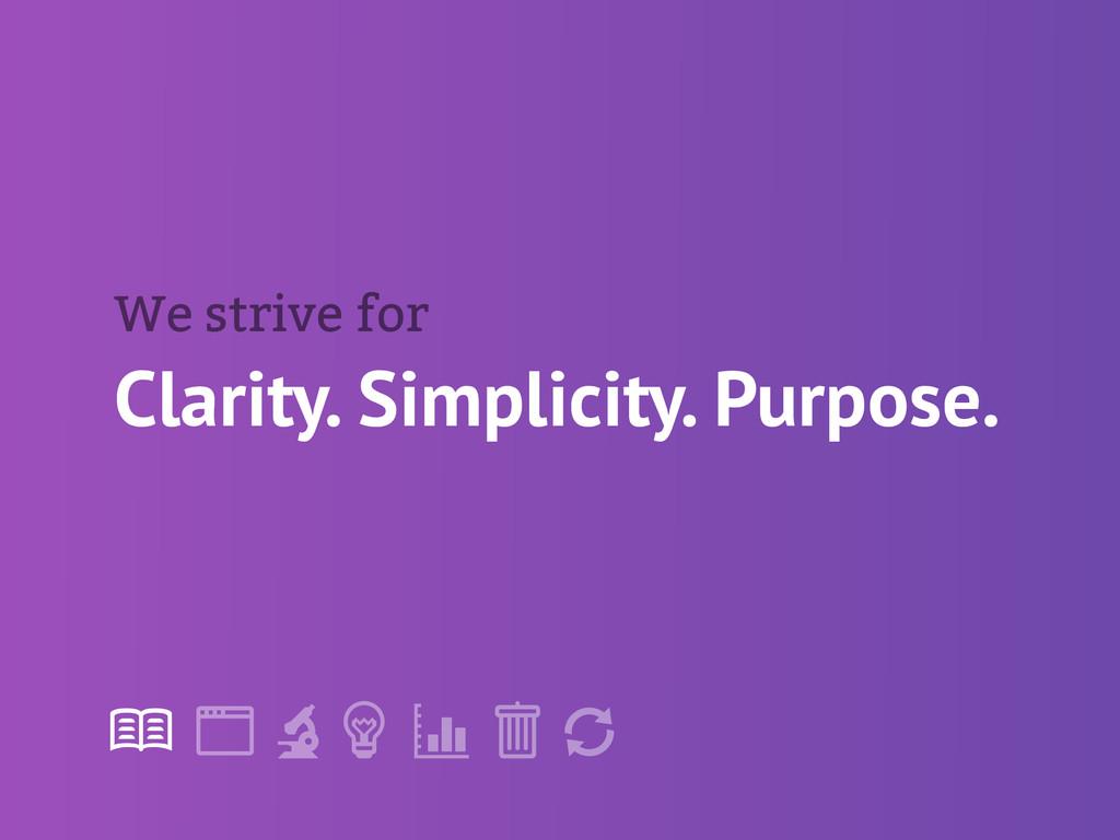 "! "" # $ % & ' Clarity. Simplicity. Purpose. We ..."