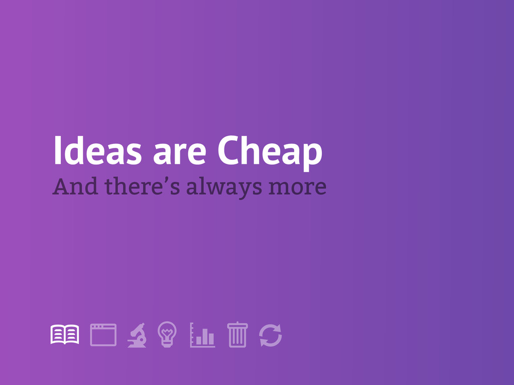 "! "" # $ % & ' Ideas are Cheap And there's alway..."