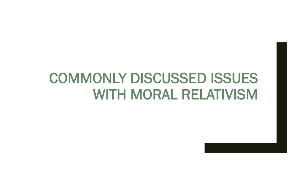 COMMONLY DISCUSSED ISSUES WITH MORAL RELATIVISM