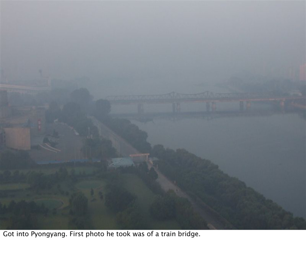 Got into Pyongyang. First photo he took was of ...