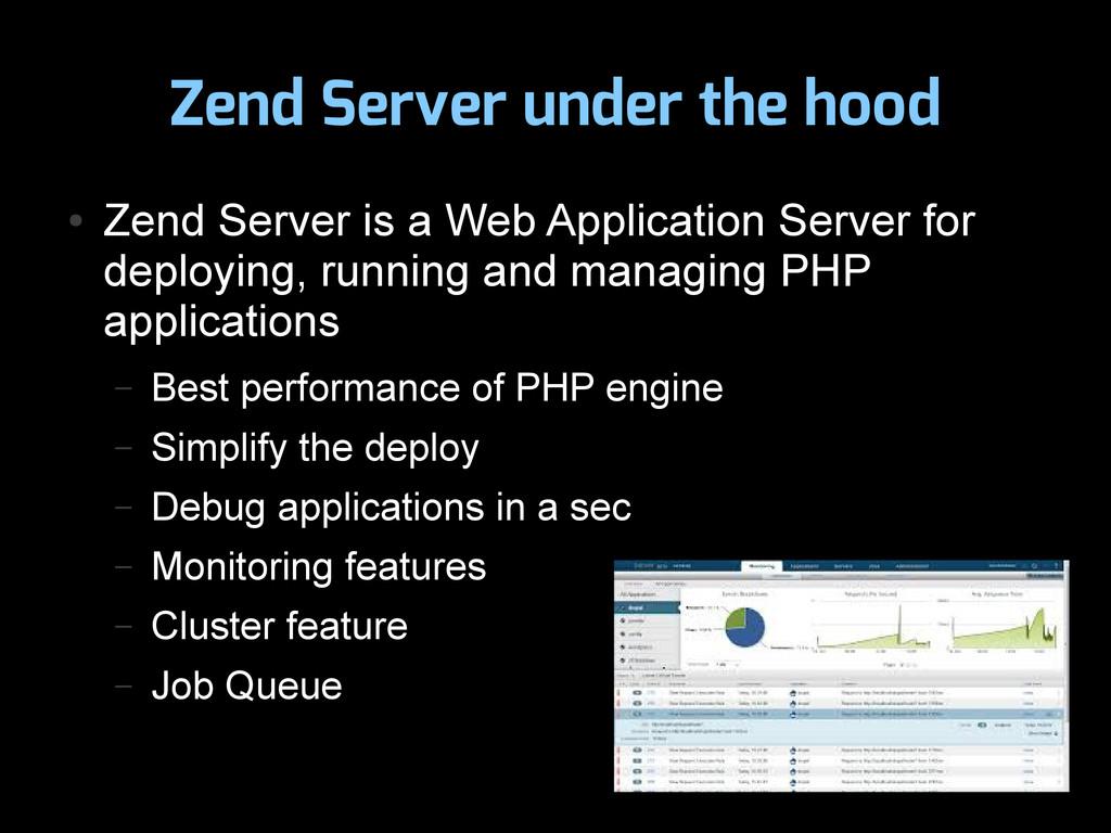 Zend Server under the hood ● Zend Server is a W...