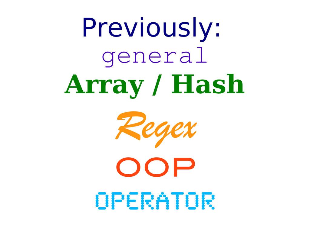 Previously: general Array / Hash Regex OOP oper...