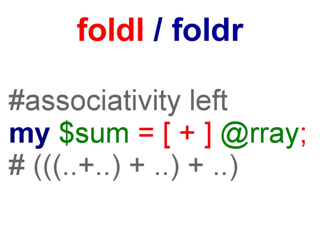 #associativity left my $sum = [ + ] @rray; # ((...