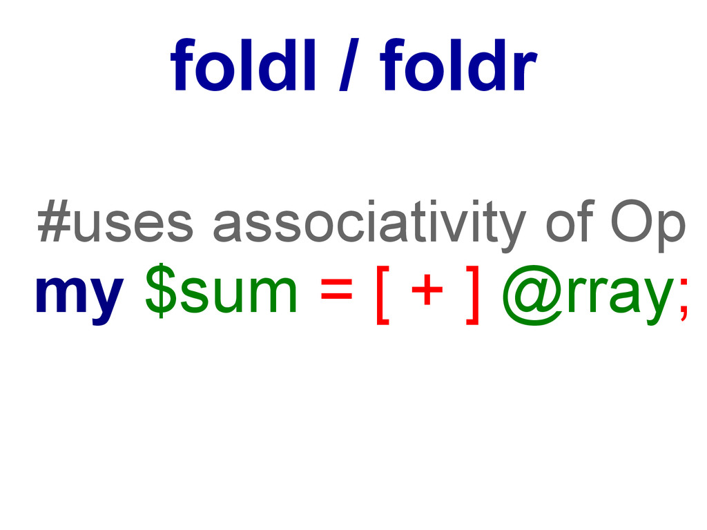 #uses associativity of Op my $sum = [ + ] @rray...