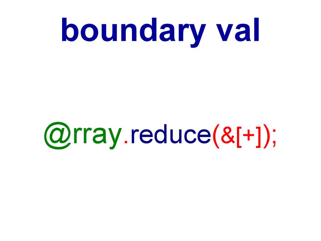 @rray.reduce(&[+]); boundary val