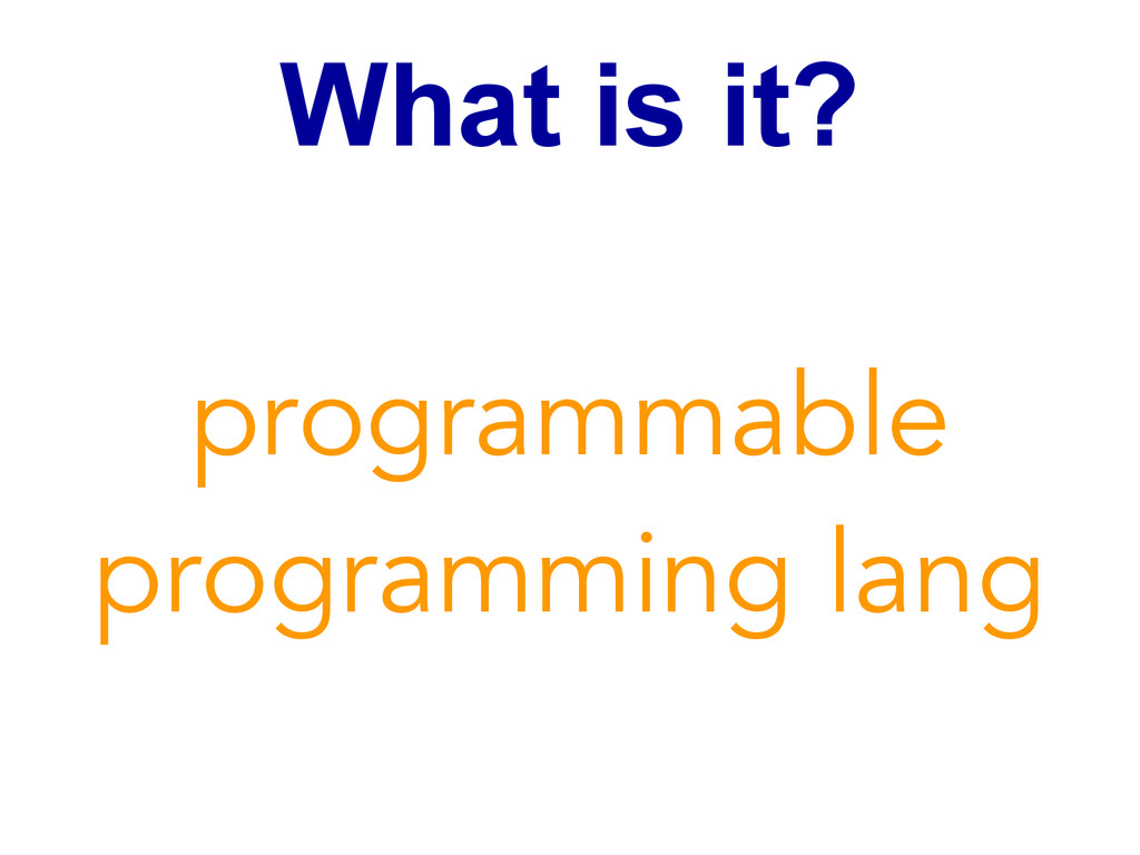 What is it? programmable programming lang