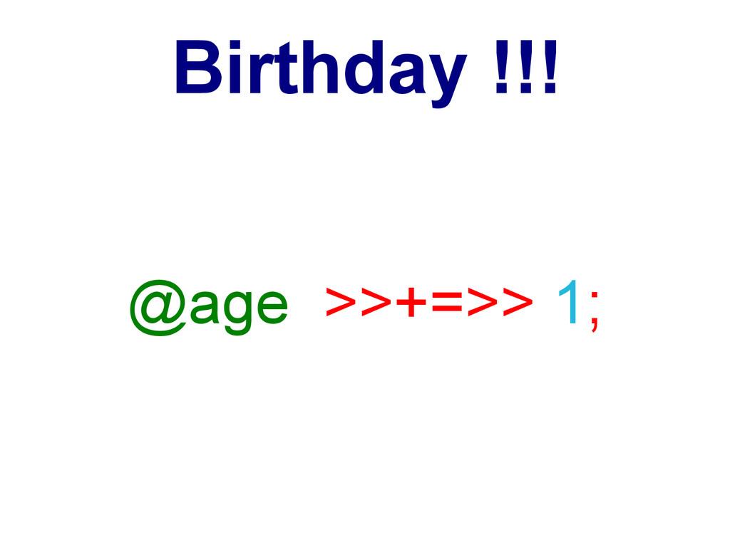 Birthday !!! @age >>+=>> 1;