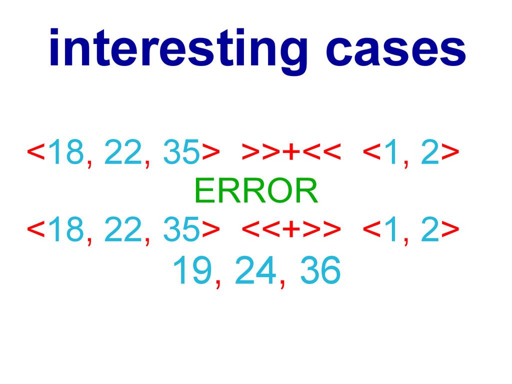 <18, 22, 35> >>+<< <1, 2> ERROR <18, 22, 35> <<...