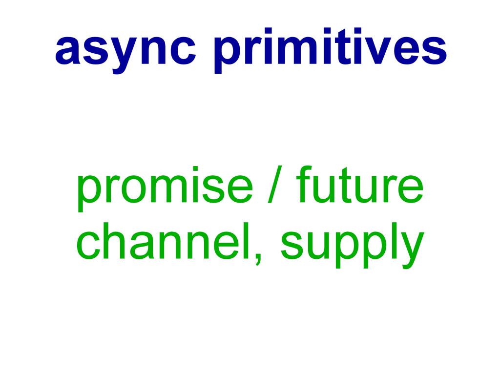 async primitives promise / future channel, supp...
