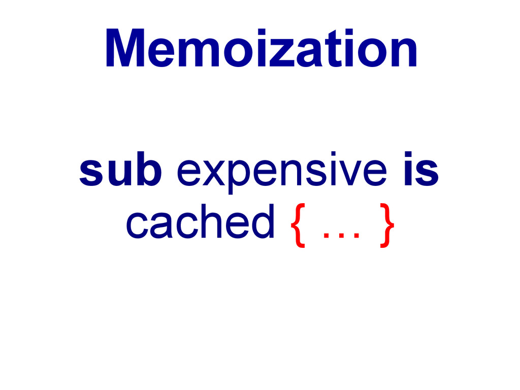 Memoization sub expensive is cached { … }