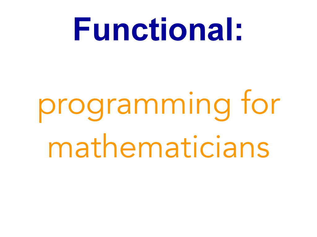 Functional: programming for mathematicians