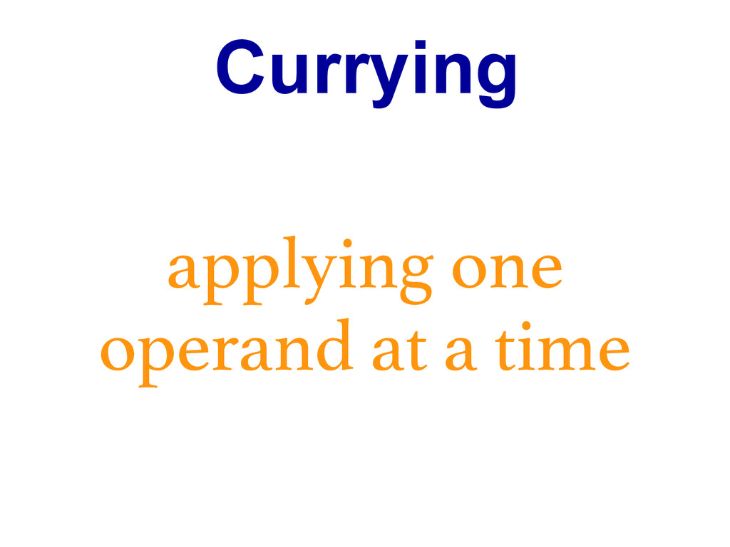 Currying applying one operand at a time