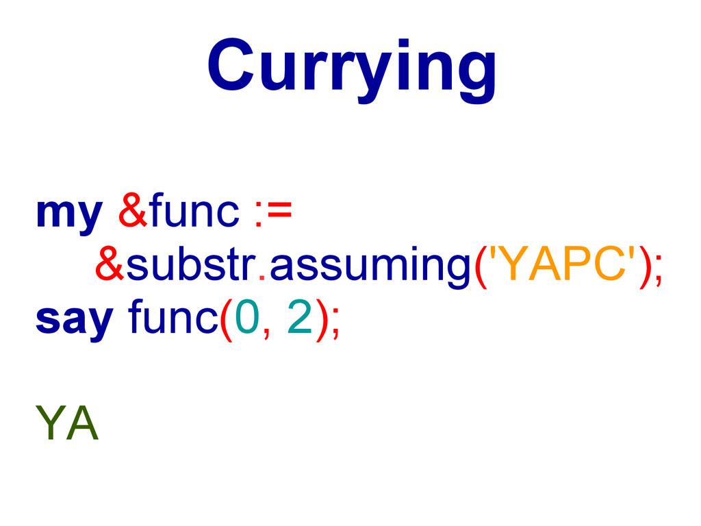 Currying my &func := &substr.assuming('YAPC'); ...