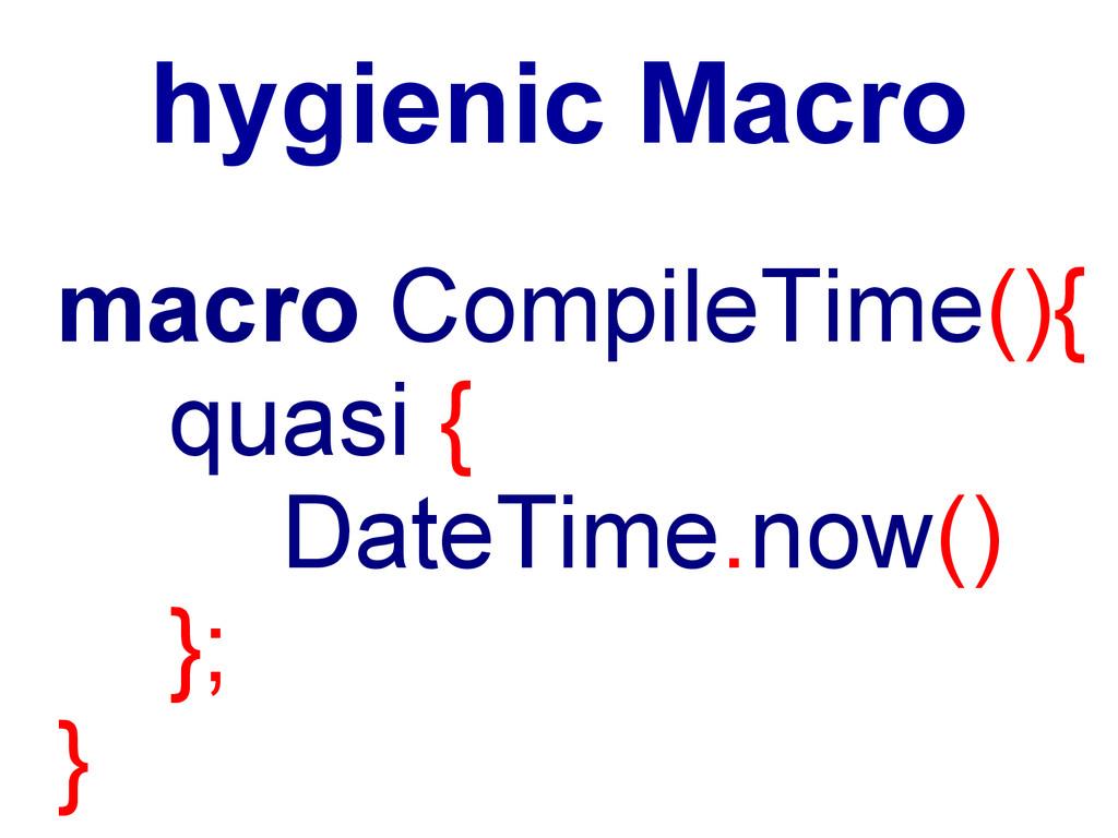 hygienic Macro macro CompileTime(){ quasi { Dat...