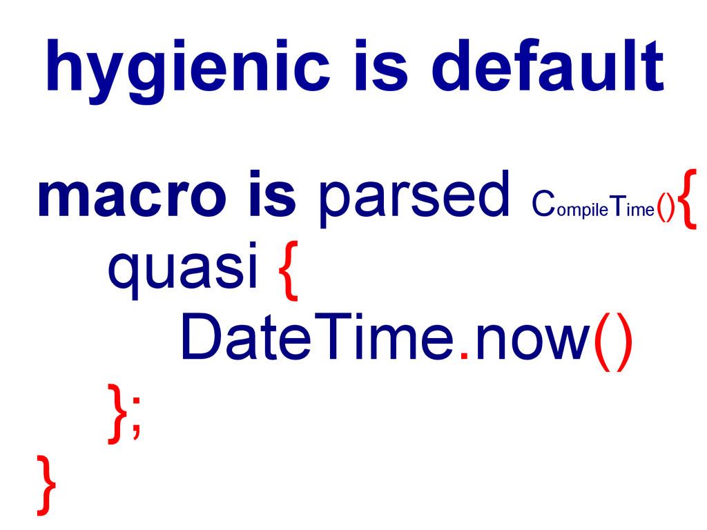 hygienic is default macro is parsed Compile Tim...